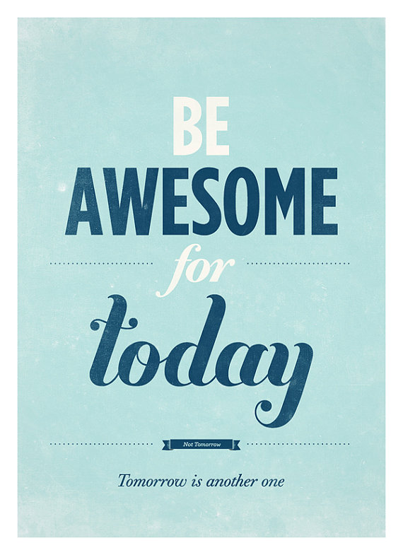 Be Awesome for today – Dagens plakat