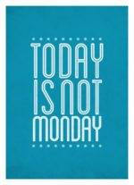 Today is Not Monday – Dagens Poster
